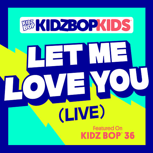 Let Me Love You (Live) by KIDZ BOP Kids