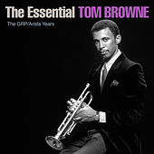 The Essential Tom Browne - The GRP/Arista Years by Tom Browne