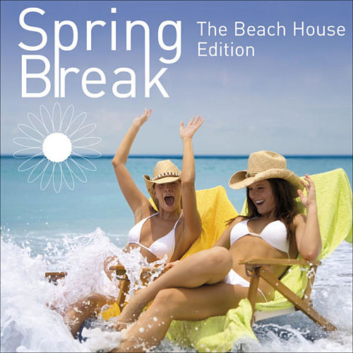 Spring Break - The Beach House Edition by Various Artists