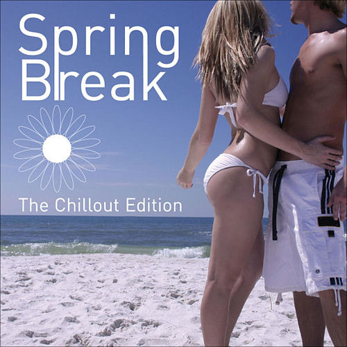 Play & Download Spring Break - The Chillout Edition by Various Artists | Napster