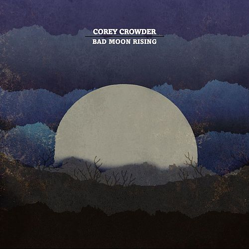 Play & Download Bad Moon Rising by Corey Crowder | Napster