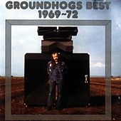 The Groundhogs Best 1969-1972 by The Groundhogs