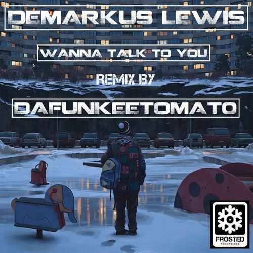 Wanna Talk 2 U (Dafunkeetomato Remix) by Demarkus Lewis
