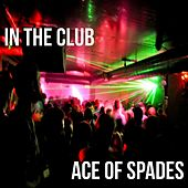 In The Club by Ace of Spades