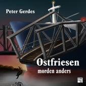 Ostfriesen morden anders - Tatort Schreibtisch - Autoren live, Folge 7 (Ungekürzt) von Peter Gerdes