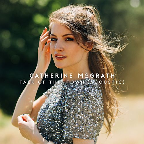 Talk of This Town (Acoustic) by Catherine McGrath