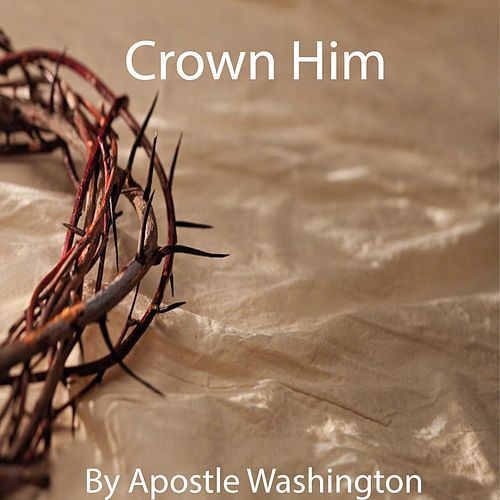 Crown Him by Apostle Cobi Washington
