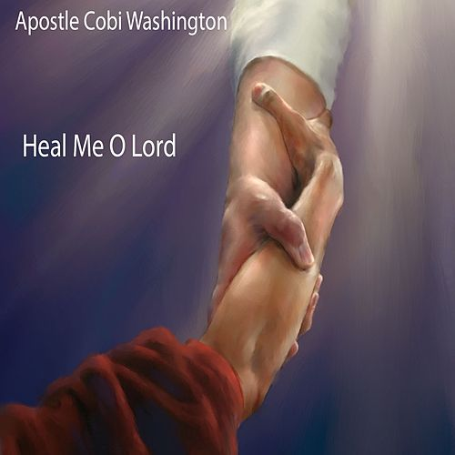 Heal Me O Lord by Apostle Cobi Washington