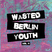 Wasted Berlin Youth, Vol. 11 by Various Artists
