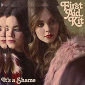 It's a Shame by First Aid Kit