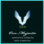 Our Majestic by Isa