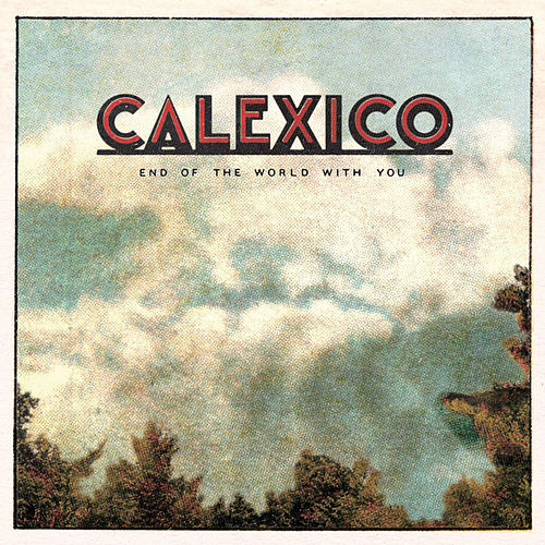 """Calexico: """"End of the World with You"""""""