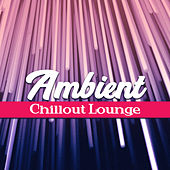 Ambient Chillout Lounge – Pure Electronic Chill Out, Summer Music, Relaxed Beats, Lounge by The Chillout Players