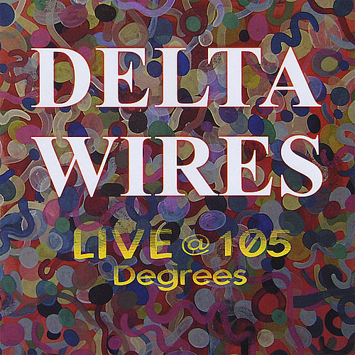 Live @ 105 Degrees by Delta Wires