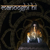 Play & Download Manooghi Hi by Manooghi Hi | Napster