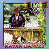 World Music Guatemala, Danzas Mayas, Mayan Dances by Various Artists