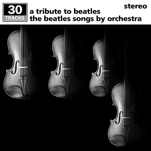 A Tribute to The Beatles: The Beatles Songs by Orchestra by Various Artists