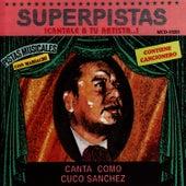 Play & Download Superpistas - Canta Como Cuco Sanchez by Cuco Sanchez | Napster