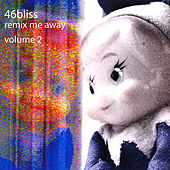Play & Download Remix Me Away : Volume 2 by 46bliss | Napster
