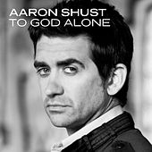 Play & Download To God Alone by Aaron Shust | Napster