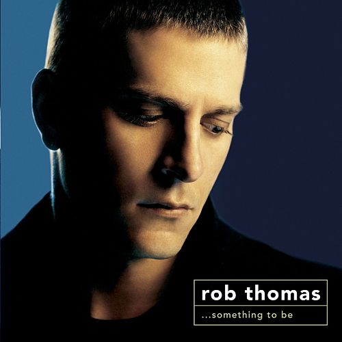 Something To Be [Deluxe] by Rob Thomas