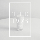 Milk by The 1975