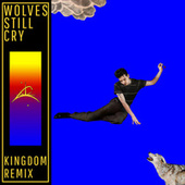 Wolves Still Cry (Kingdom Remix) by Lawrence Rothman