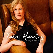 Stay Awhile by Tara Hawley