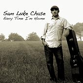 Every Time I'm Home by Sam Luke Chase