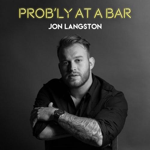 Prob'ly at a Bar by Jon Langston