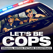 Let's Be Cops (Original Motion Picture Soundtrack) by Various Artists