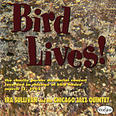 Bird Lives! (Live At The Birdhouse, Chicago, IL / 1962) by The Chicago Jazz Quintet