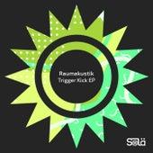 Trigger Kick EP by Raumakustik