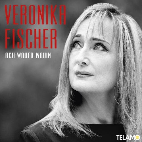 Ach woher-wohin von Veronika Fischer