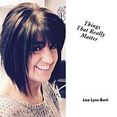 Things That Really Matter by Lisa Lynn Burk