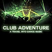 Club Adventure: A Travel into Dance Music by Various Artists