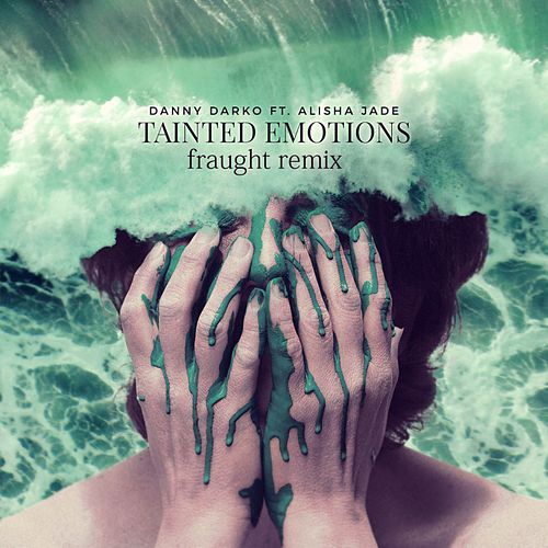 Tainted Emotions (Fraught Remix) (feat. Alisha Jade) by Danny Darko