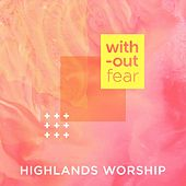 Without Fear by Highlands Worship