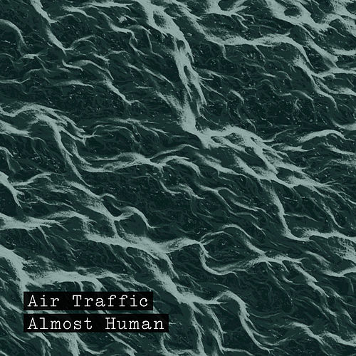 Almost Human by Air Traffic