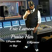 Praise Him by Eric Lamont