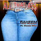 All That A$$ (feat. Guess Who) by Raheem