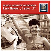 Musical Moments to Remember: Lena Horne – I Sing...! (Remastered 2017) by Lena Horne