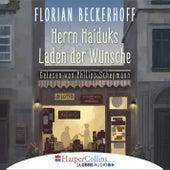 Herrn Haiduks Laden der Wünsche (Ungekürzt) von Florian Beckerhoff