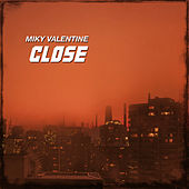 Close by Miky Valentine