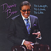 To Laugh, to Love, to Life by Dennis Bono