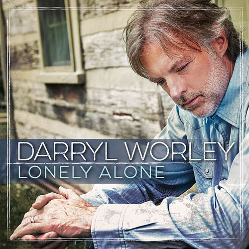 Lonely Alone by Darryl Worley