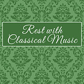 Rest with Classical Music – Relaxing Sounds for Your Mind, Calm Down with Classics, Stress Free by Classical Piano Academy