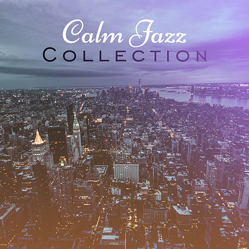 Calm Jazz Collection – Peaceful Jazz, Best Relaxing Songs to Rest, Soothing Sounds, Mellow Jazz de The Jazz Instrumentals