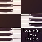 Peaceful Jazz Music – Soft Vibes, Jazz Cafe, Restaurant Music, Mellow Jazz for Relaxation by Piano Love Songs