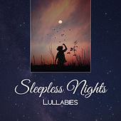 Sleepless Nights Lullabies – New Age 2017, Music for Sleep, Deep Relaxation, Calm of Mind, Rest by Nature Sounds for Sleep and Relaxation